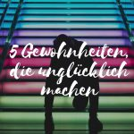 Claudia Engel, Glück in Worten, 5 Gewohnheiten die unglücklich machen
